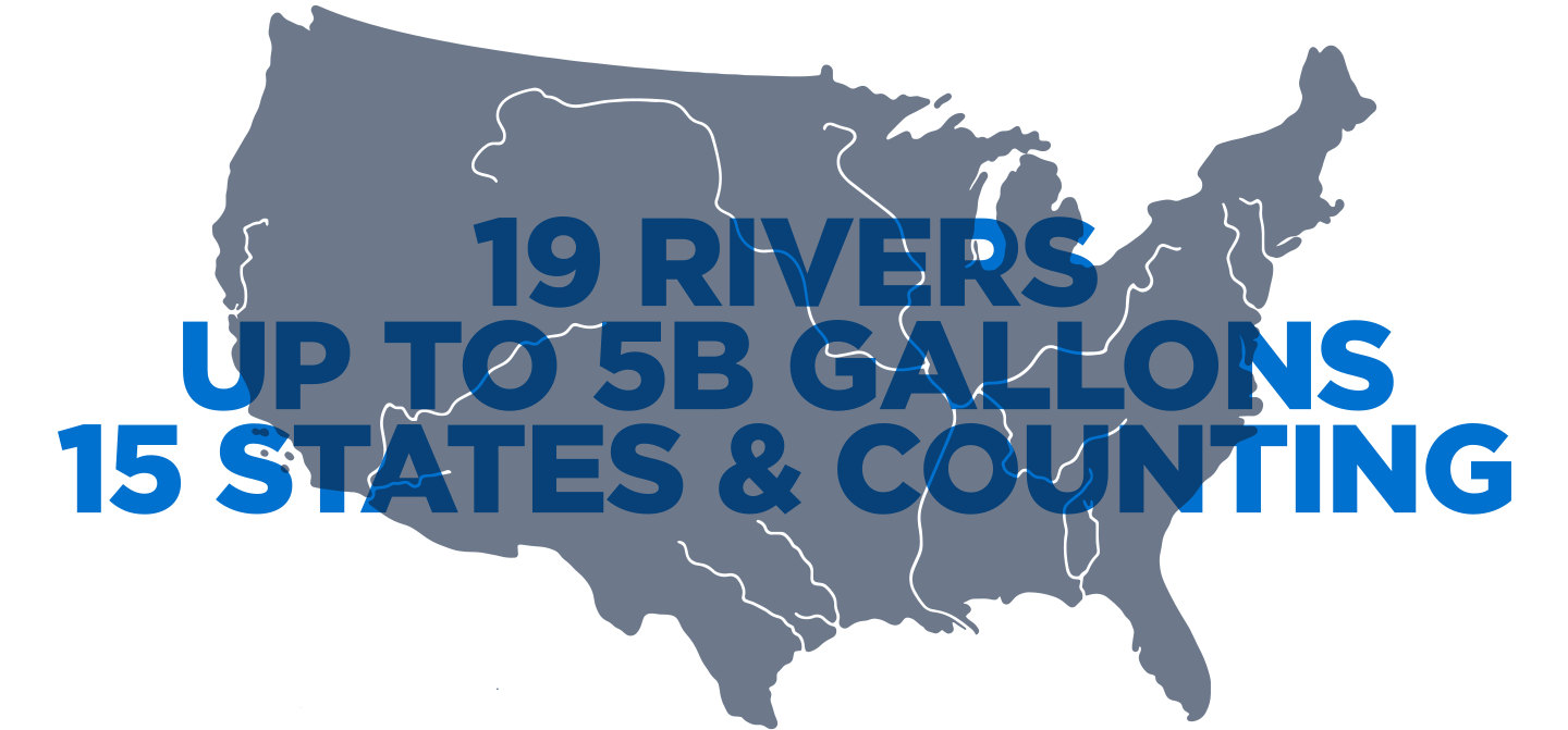 19 Rivers. Up to 5b gallons. 15 States & counting